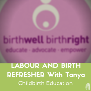 Labour and Birth Refresher Class with Tanya from Birthwell Birthright